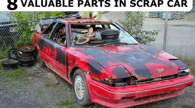 The Top 8 Surprising Valuable Parts in Scrap Car