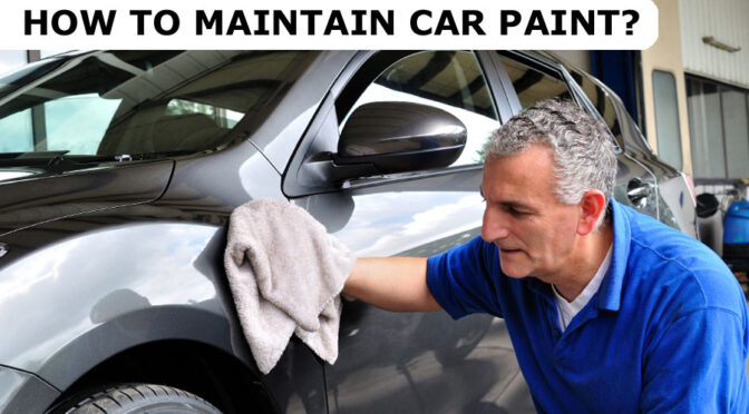 How to Maintain Car Paint?